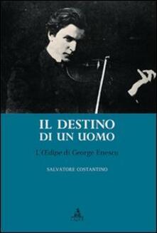 Destino di un uomo. L'edipe di George Enescu - Salvatore Costantino - copertina