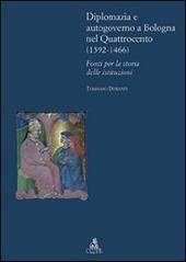 Diplomazia e autogoverno a Bologna nel Quattrocento (1392-1466). Fonti per la storia delle istituzioni