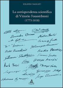 La corrispondenza scientifica di Vittorio Fossombroni (1773-1818)