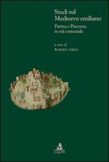 Studi sul medioevo emiliano. Parma e Piacenza in età comunale - Roberto Greci - copertina