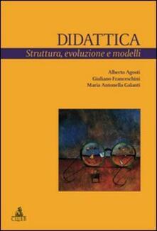 Didattica. Struttura, evoluzione e modelli - Alberto Agosti,Giuliano Franceschini,Maria Antonella Galanti - copertina
