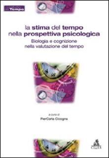 La stima del tempo nella prospettiva psicologica. Biologia e cognizione nella valutazione del tempo - copertina