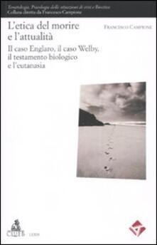 L' etica del morire e l'attuaità. Il caso Englaro, il caso Welby, il testamento biologico e l'eutanasia - Francesco Campione - copertina