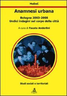 Anamnesi urbana. Bologna 2003-2008. Undici indagini sul corpo della città - copertina
