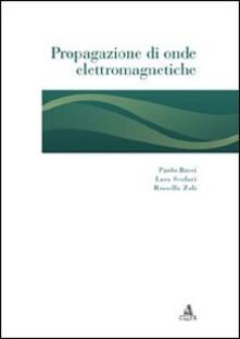 Propagazione di onde elettromagnetiche - Paolo Bassi,Lara Scolari,Rossella Zoli - copertina