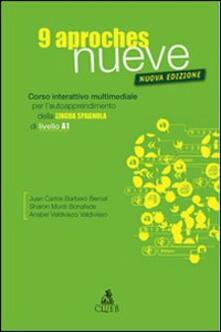 Nueve aproches. Corso interattivo multimediale per l'autoapprendimento della lingua spagnola di livello A1. CD-ROM - Juan C. Barbero Bernal,Sharon Monti Bonafede,Valdivie Valdiviezo - copertina