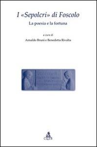 Libro I «Sepolcri» di Foscolo. La poesia e la fortuna