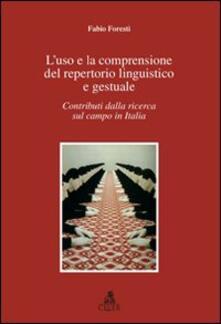 L' uso e la comprensione del repertorio linguistico e gestuale. Contributi dalla ricerca sul campo in Italia - Fabio Foresti - copertina