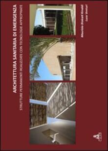 Architettura sanitaria di emergenza. Strutture permanenti realizzate con tecnologie appropriate - Maurizio Biolcati Rinaldi,Luca Venturi - copertina