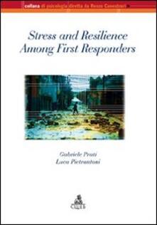 Stress and resilience among first responders - Gabriele Prati,Luca Pietrantoni - copertina