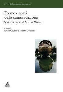 Forme e spazi della comunicazione. Scritti in onore di Marina Mizzau