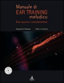 Manuale di ear training melodico. Due approcci complementari. Con CD-ROM - Pasquale M. Morgante,Fabio V. Lacertosa - copertina