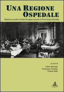 Una regione ospedale. Medicina e sanità in Emilia Romagna durante la prima guerra mondiale