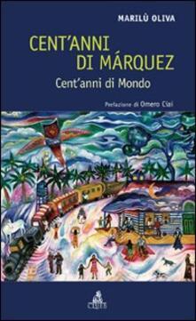 Cent'anni di Márquez. Cent'anni di mondo - Marilù Oliva - copertina