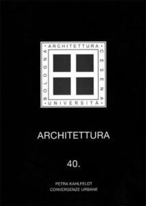 Architettura. Vol. 40: Petra Kahlfeldt. Convergenze urbane.