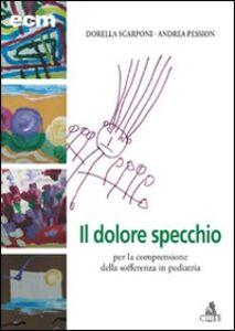 Foto Cover di Dolore specchio per la comprensione della sofferenza in pediatria, Libro di Dorella Scarponi,Andrea Pession, edito da CLUEB