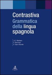 Contrastiva. Grammatica della lingua spagnola - Juan C. Barbero Bernal,Felisa Bermejo,Félix San Vicente - copertina