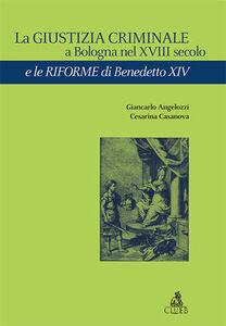 La giustizia criminale a Bologna nel XVIII secolo e le riforme di Benedetto XIV