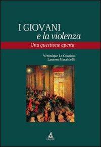 I I giovani e la violenza. Una questione aperta - Le Goaziou Véronique Mucchielli Laurent - wuz.it