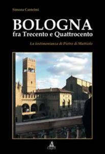 Bologna fra Trecento e Qauttrocento. La testimonianza di Pietro di Mattiolo