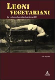 Leoni vegetariani. La violenza fascista durante la RSI - Toni Rovatti - copertina