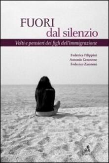 Fuori dal silenzio. Volti e pensieri dei figli dell'immigrazione - Antonio Genovese,Federico Zannoni,Federica Filippini - copertina