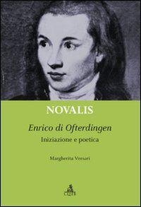 Novalis. Enrico di Ofterdingen. Iniziazione e poetica