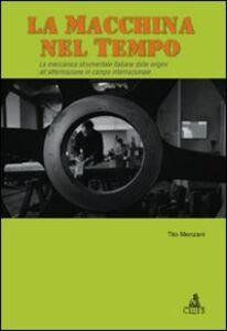 La macchina del tempo. La meccanica strumentale italiana dalle origini all'affermazione in campo internazionale