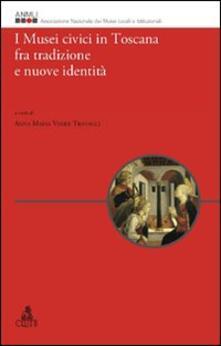 I musei civici in Toscana fra tradizione e nuove identità - copertina