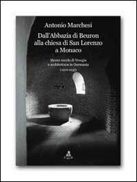 Dall'Abbazia di Beuron alla chiesa di San Lorenzo a Monaco. Mezzo secolo di liturgia e architettura in Germania (1906-1955)
