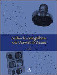 Galileo e la scuola galileiana nelle università del Seicento