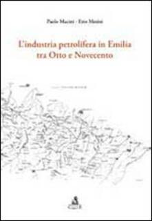 L' industria petrolifera tra Otto e Novecento - Paolo Macini,Ezio Mesini - copertina