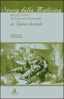 Storia della medicina per il corso di laurea triennale in igiene dentale - Donatella Lippi,Felicita Pierleoni - copertina