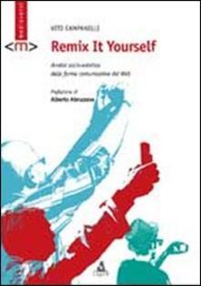 Remix it yourself. Analisi socio-estetica delle forme comunicative del Web - Vito Campanelli - copertina