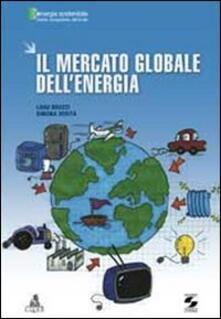 Il mercato globale dell'energia - Luigi Bruzzi,Simona Verità - copertina