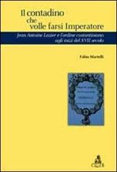 Il contadino che volle farsi imperatore. Jean Antoine Lazier e l'ordine costantiniano del XVII secolo