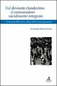 Foto Cover di Dal deviante clandestino al consumatore socialmente integrato. L'evoluzione della ricerca sull'uso di sostanze psicoattive, Libro di Raimondo M. Pavarin, edito da CLUEB