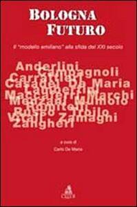 Bologna futuro. Il «modello emiliano» alla sfida del XXI secolo