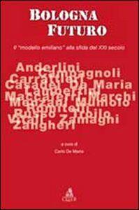 Libro Bologna futuro. Il «modello emiliano» alla sfida del XXI secolo
