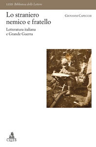 Foto Cover di Lo straniero nemico e fratello. Letteratura italiana e Grande Guerra, Libro di Giovanni Capecchi, edito da CLUEB