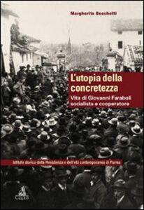 Libro L' utopia della concretezza. Vita di Giovanni Faraboli socialista e cooperatore Margherita Becchetti