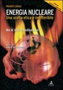Energia nucleare. Una scelta etica e indifferibile. Ma le scorie radioattive?