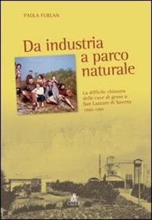 Da industria a parco naturale. La difficile chiusura delle cave di gesso a San Lazzaro di Savena 1960-1984 - Paola Furlan - copertina