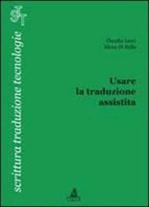 Libro Usare la traduzione assistita Claudia Lecci , Elena Di Bello
