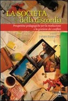 La società della discordia. Prospettive pedagogiche per la mediazione e la gestione dei conflitti - Federico Zannoni - copertina