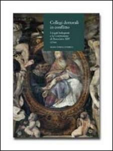 Libro Collegi dottorali in conflitto. I togati bolognesi e la costituzione di Benedetto XIV (1744) M. Teresa Guerrini