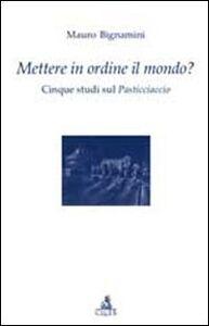Libro Mettere in ordine il mondo? Cinque studi sul Pasticciaccio Mauro Bignamini
