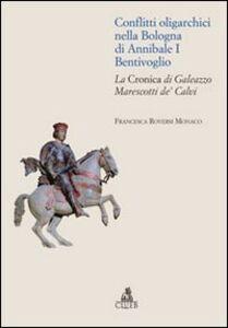 Conflitti oligarchici nella Bologna di Annibale I Bentivoglio. La Cronica di Galeazzo Marescotti de' Calvi