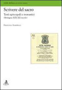 Scrivere del sacro. Testi episcopali e monastici (Bretagna XIX-XX secolo) - Sabardella Francesca - wuz.it