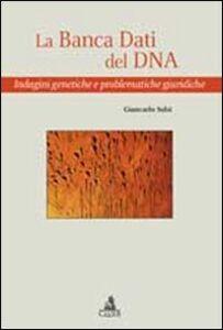 Libro La banca dati del DNA. Indagini genetiche e problematiche giuridiche Giancarlo Salsi